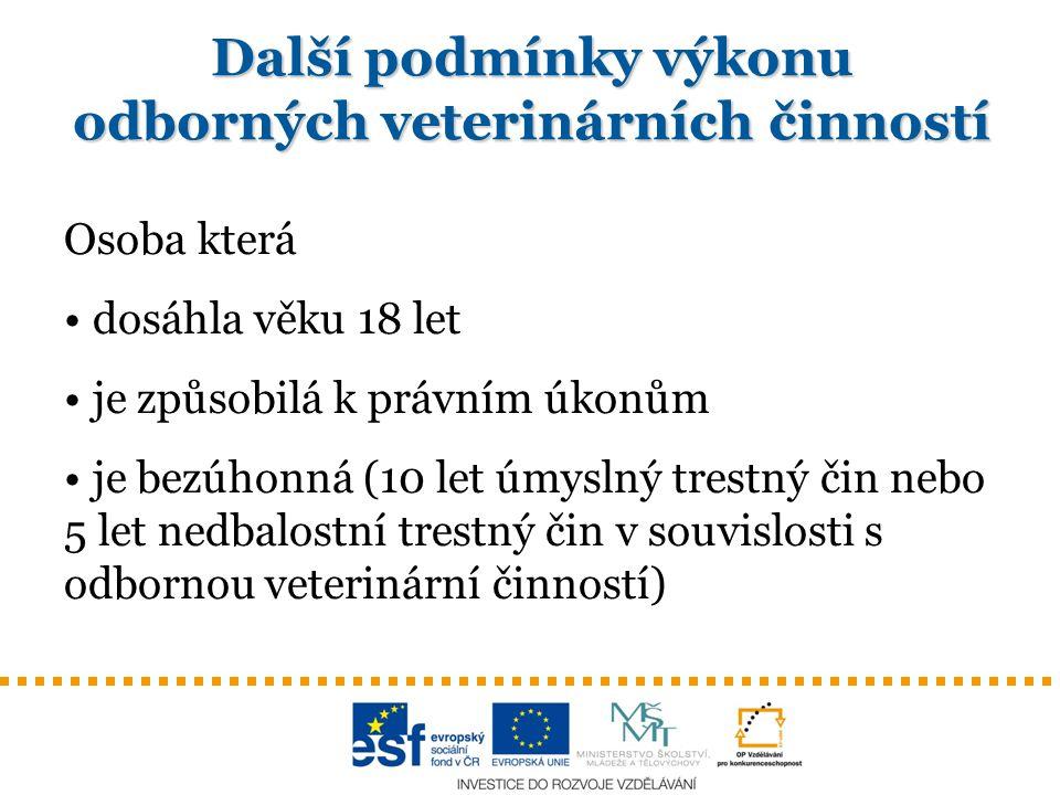 Další podmínky výkonu odborných veterinárních činností Osoba která dosáhla věku 18 let je způsobilá k právním úkonům je bezúhonná (10 let úmyslný tres