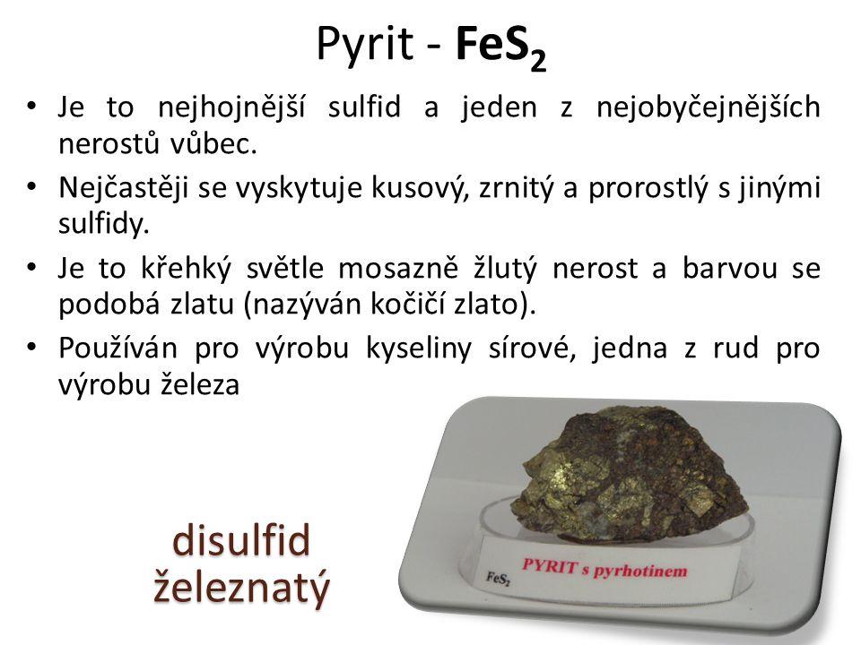 Pyrit - FeS 2 Je to nejhojnější sulfid a jeden z nejobyčejnějších nerostů vůbec.