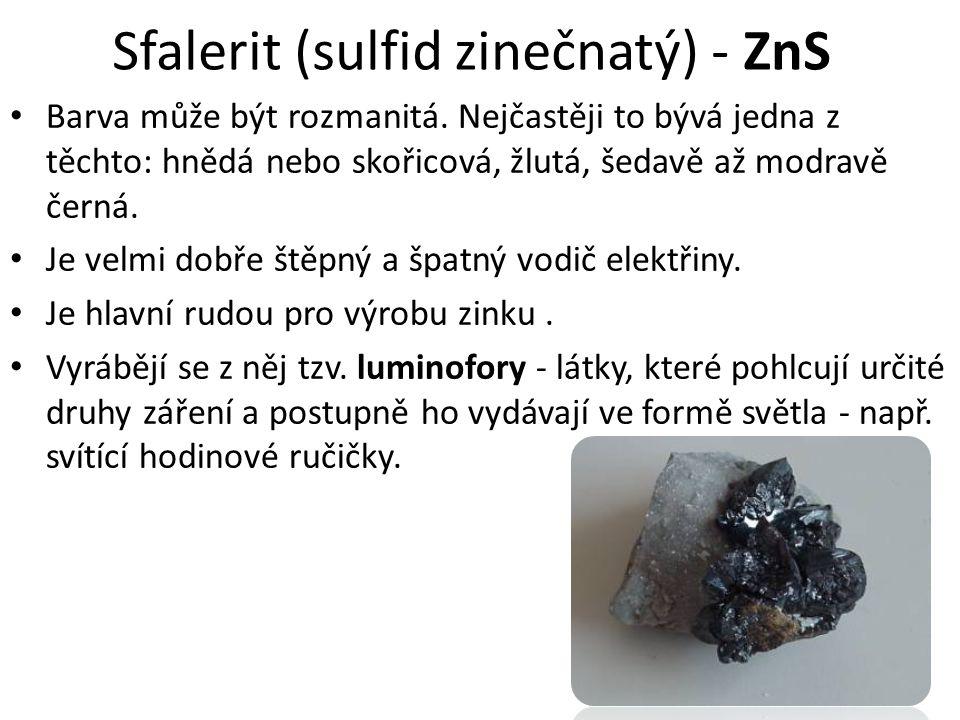 Sfalerit (sulfid zinečnatý) - ZnS Barva může být rozmanitá.