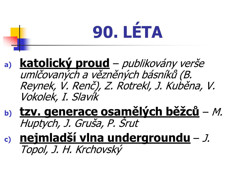 90. LÉTA a) katolický proud – publikovány verše umlčovaných a vězněných básníků (B. Reynek, V. Renč), Z. Rotrekl, J. Kuběna, V. Vokolek, I. Slavík b)