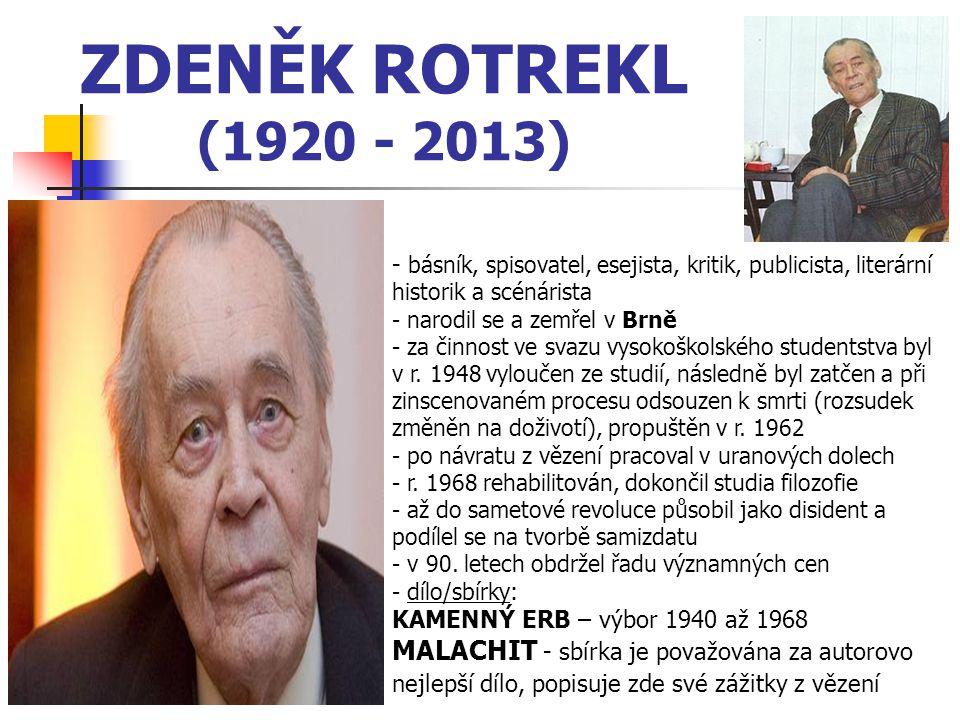 ZDENĚK ROTREKL (1920 - 2013) - básník, spisovatel, esejista, kritik, publicista, literární historik a scénárista - narodil se a zemřel v Brně - za čin