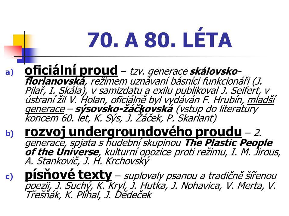 70. A 80. LÉTA a) oficiální proud – tzv. generace skálovsko- florianovská, režimem uznávaní básníci funkcionáři (J. Pilař, I. Skála), v samizdatu a ex