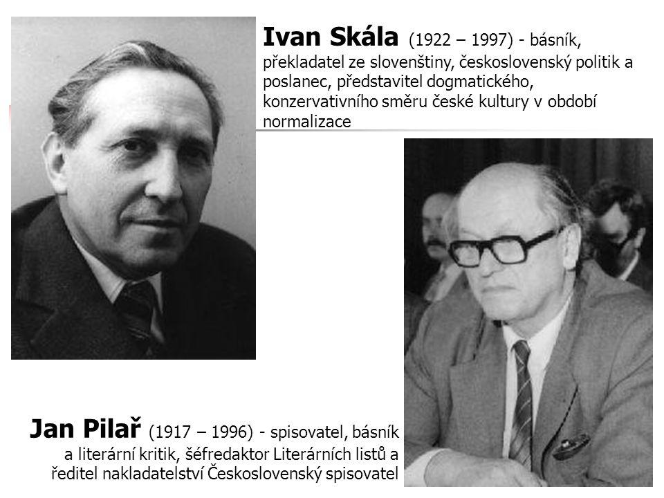 Ivan Skála (1922 – 1997) - básník, překladatel ze slovenštiny, československý politik a poslanec, představitel dogmatického, konzervativního směru čes