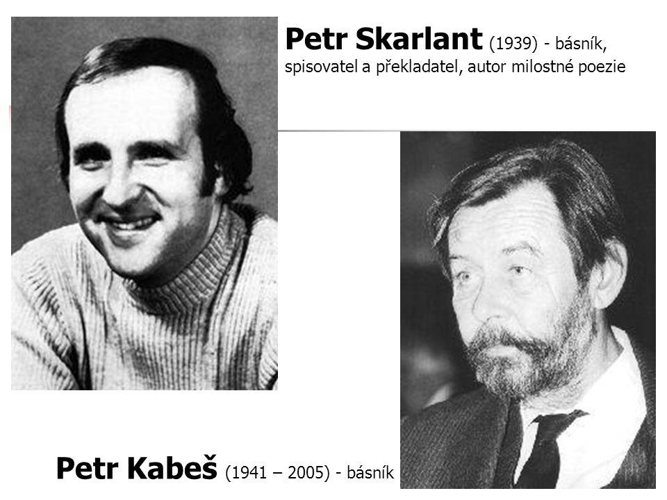 Petr Kabeš (1941 – 2005) - básník Petr Skarlant (1939) - básník, spisovatel a překladatel, autor milostné poezie