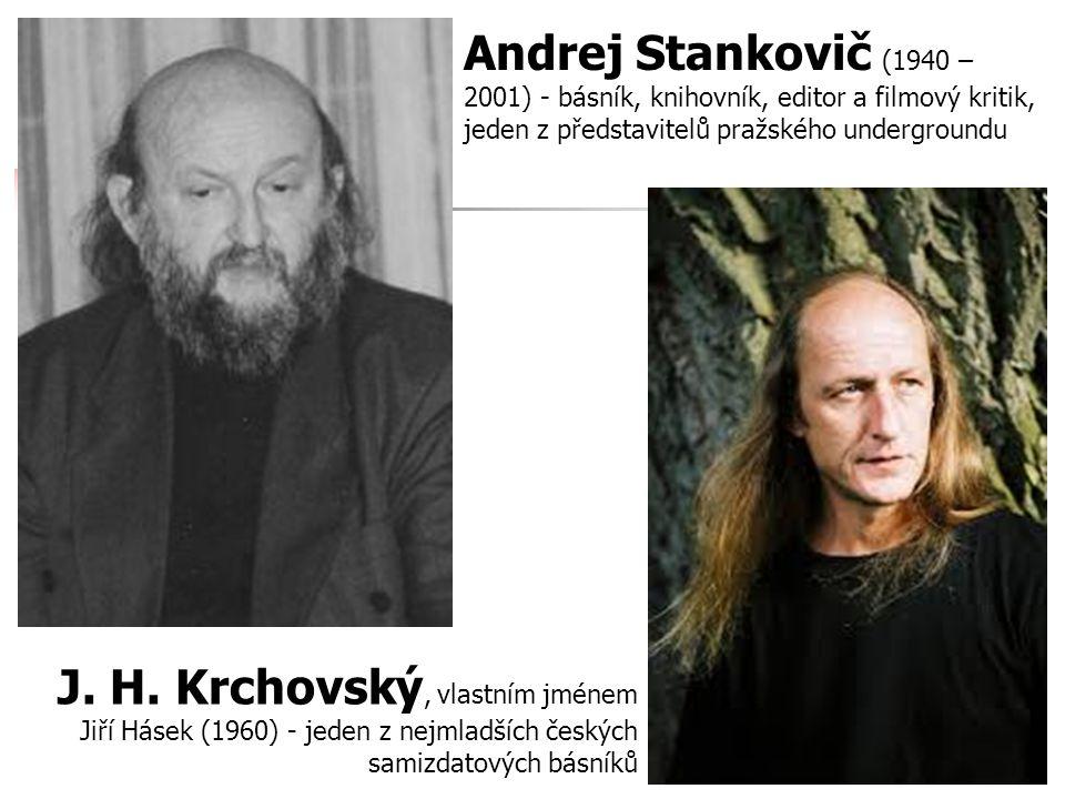 Andrej Stankovič (1940 – 2001) - básník, knihovník, editor a filmový kritik, jeden z představitelů pražského undergroundu J. H. Krchovský, vlastním jm