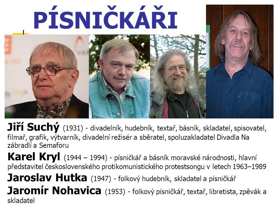 PÍSNIČKÁŘI Jiří Suchý (1931) - divadelník, hudebník, textař, básník, skladatel, spisovatel, filmař, grafik, výtvarník, divadelní režisér a sběratel, s