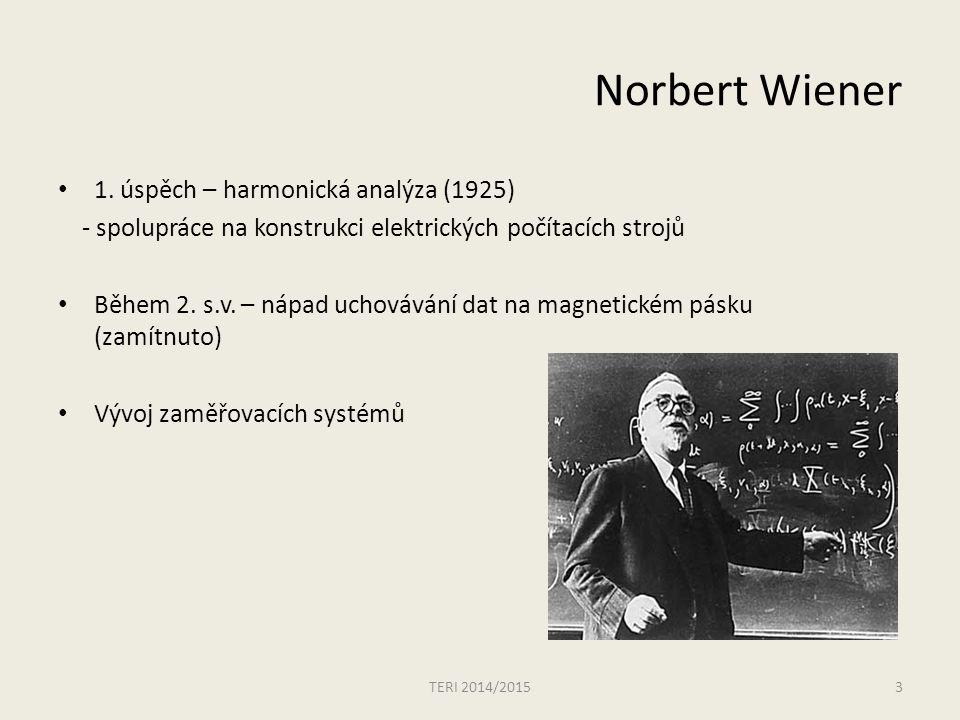 Norbert Wiener 1. úspěch – harmonická analýza (1925) - spolupráce na konstrukci elektrických počítacích strojů Během 2. s.v. – nápad uchovávání dat na