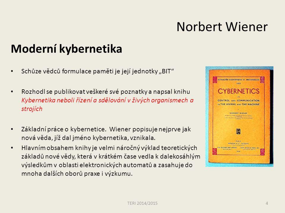 """Norbert Wiener Moderní kybernetika Schůze vědců formulace paměti je její jednotky """"BIT Rozhodl se publikovat veškeré své poznatky a napsal knihu Kybernetika neboli řízení a sdělování v živých organismech a strojích Základní práce o kybernetice."""