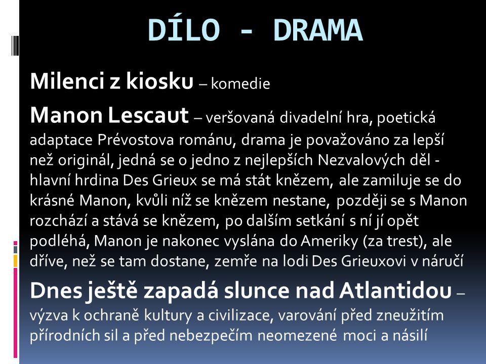 DÍLO - DRAMA Milenci z kiosku – komedie Manon Lescaut – veršovaná divadelní hra, poetická adaptace Prévostova románu, drama je považováno za lepší než