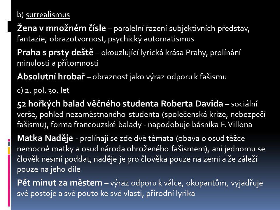b) surrealismus Žena v množném čísle – paralelní řazení subjektivních představ, fantazie, obrazotvornost, psychický automatismus Praha s prsty deště –