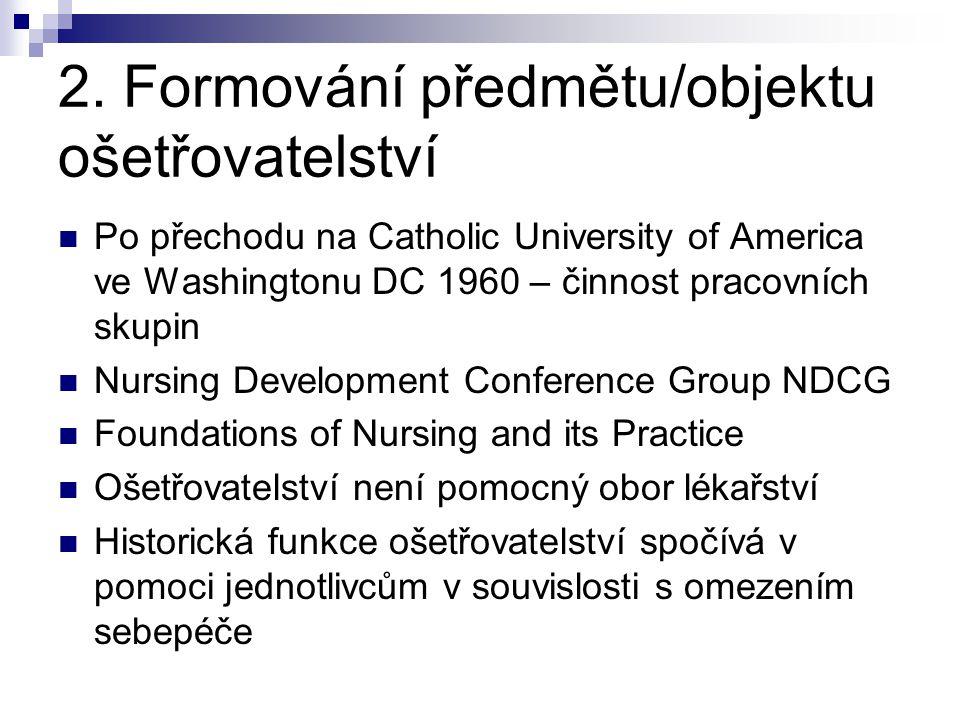 2. Formování předmětu/objektu ošetřovatelství Po přechodu na Catholic University of America ve Washingtonu DC 1960 – činnost pracovních skupin Nursing