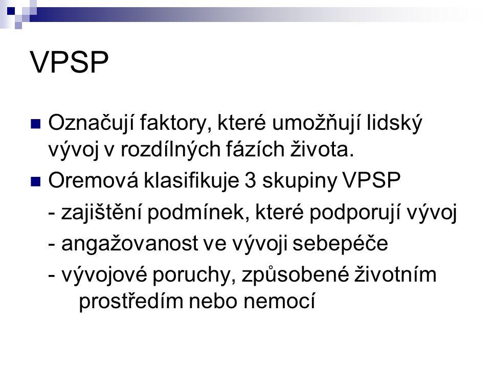 VPSP Označují faktory, které umožňují lidský vývoj v rozdílných fázích života. Oremová klasifikuje 3 skupiny VPSP - zajištění podmínek, které podporuj
