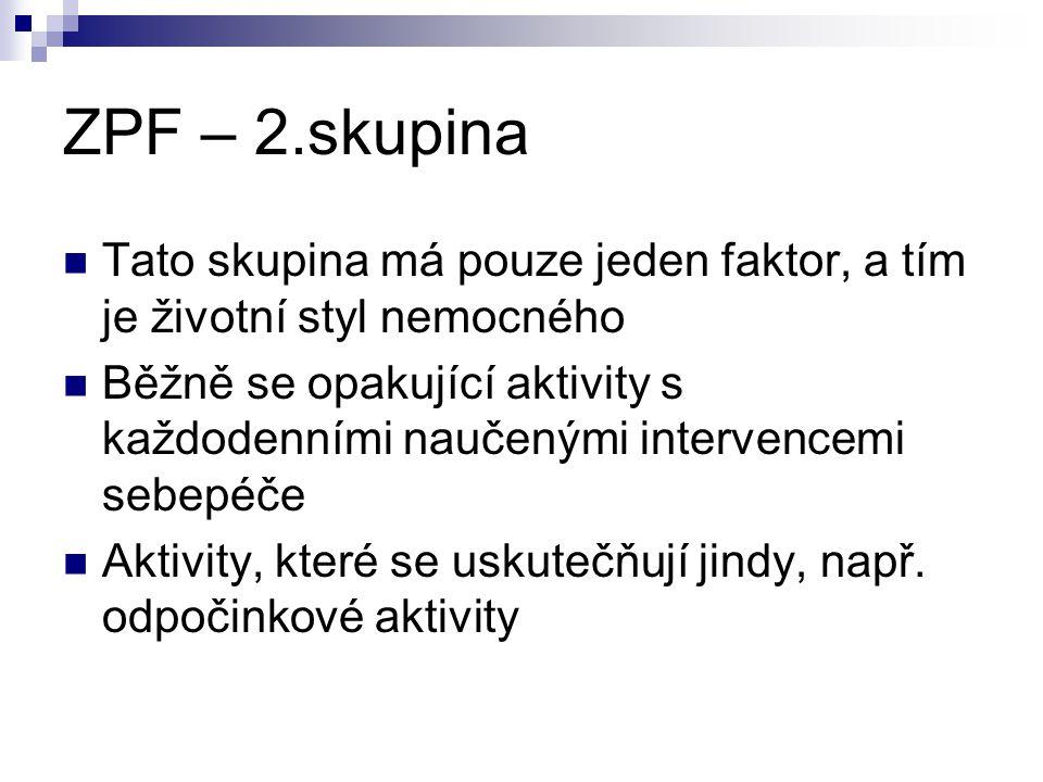 ZPF – 2.skupina Tato skupina má pouze jeden faktor, a tím je životní styl nemocného Běžně se opakující aktivity s každodenními naučenými intervencemi