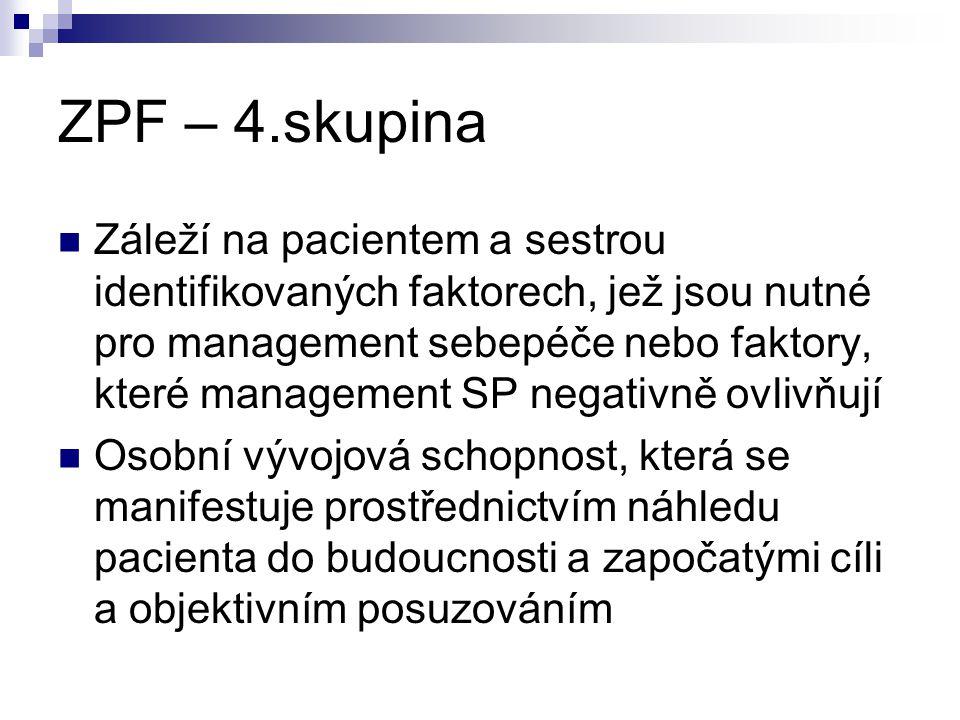 ZPF – 4.skupina Záleží na pacientem a sestrou identifikovaných faktorech, jež jsou nutné pro management sebepéče nebo faktory, které management SP neg