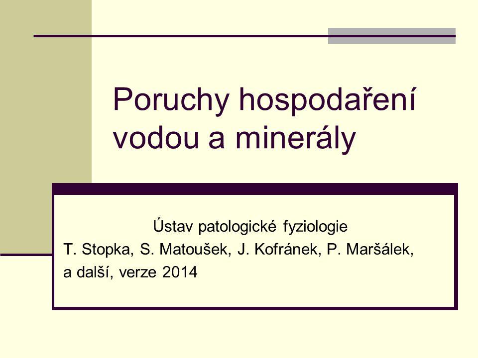 Poruchy hospodaření vodou a minerály Ústav patologické fyziologie T. Stopka, S. Matoušek, J. Kofránek, P. Maršálek, a další, verze 2014