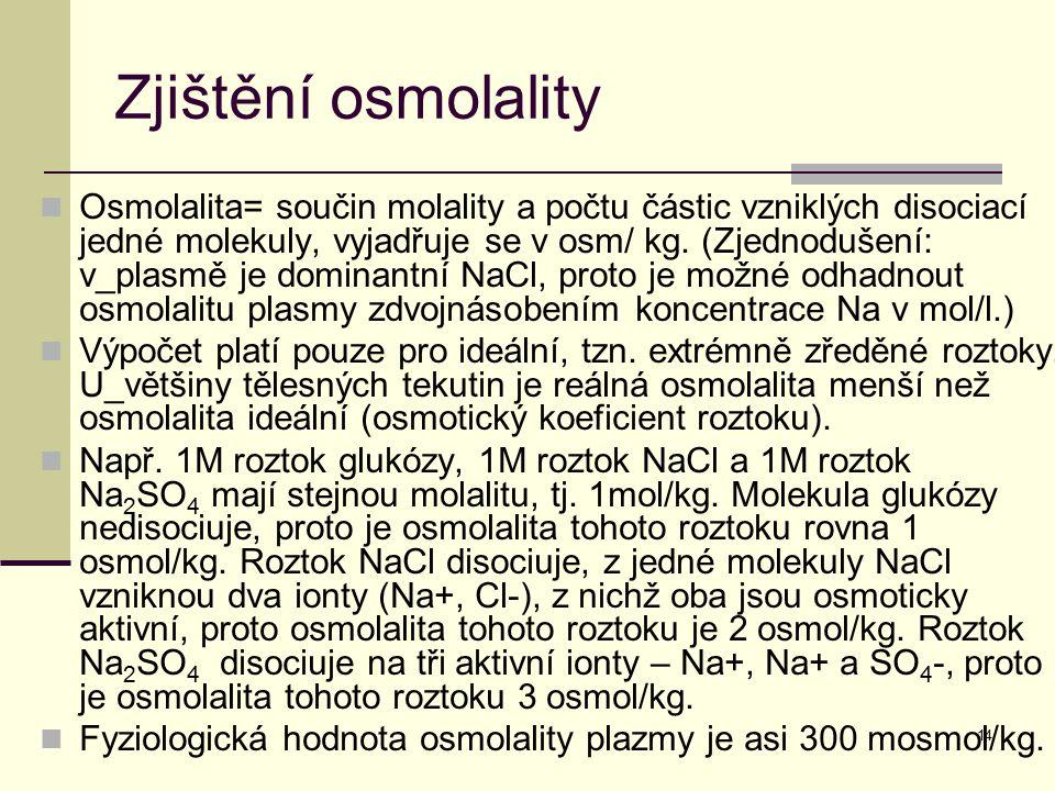 14 Zjištění osmolality Osmolalita= součin molality a počtu částic vzniklých disociací jedné molekuly, vyjadřuje se v osm/ kg. (Zjednodušení: v_plasmě