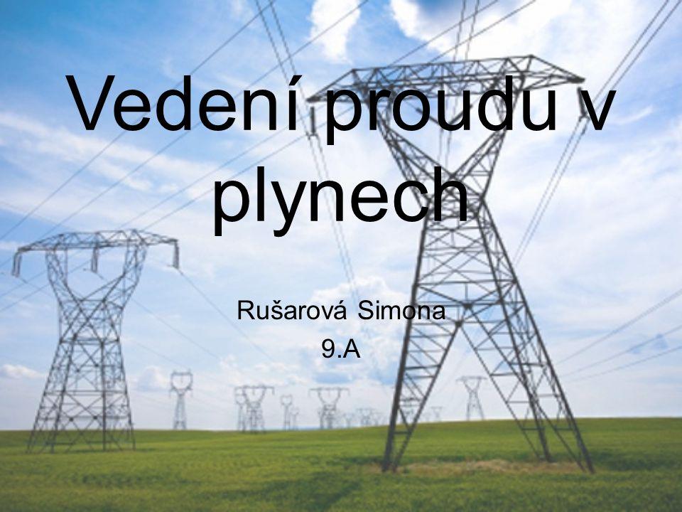 Vedení proudu v plynech Rušarová Simona 9.A
