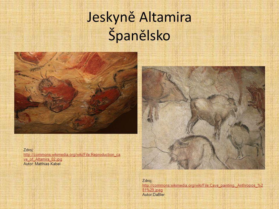 Jeskyně Altamira Španělsko Zdroj: http://commons.wikimedia.org/wiki/File:Reproduction_ca ve_of_Altamira_02.jpg http://commons.wikimedia.org/wiki/File:Reproduction_ca ve_of_Altamira_02.jpg Autor: Matthias Kabel Zdroj: http://commons.wikimedia.org/wiki/File:Cave_painting,_Anthropos_%2 81%29.jpeg http://commons.wikimedia.org/wiki/File:Cave_painting,_Anthropos_%2 81%29.jpeg Autor:DaBler