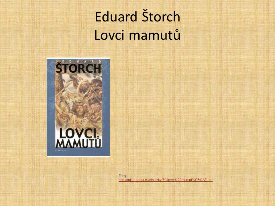 Eduard Štorch Lovci mamutů Zdroj: http://mista.unas.cz/obrazky/79/lovci%20mamut%C5%AF.jpg http://mista.unas.cz/obrazky/79/lovci%20mamut%C5%AF.jpg