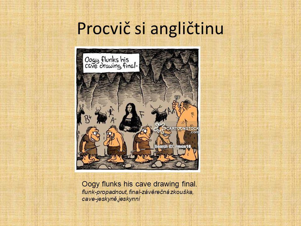 Procvič si angličtinu Oogy flunks his cave drawing final.