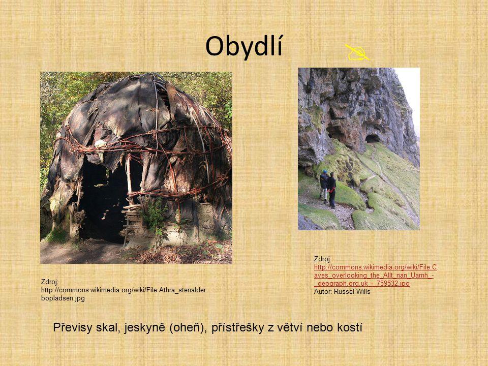 Obydlí Převisy skal, jeskyně (oheň), přístřešky z větví nebo kostí  Zdroj: http://commons.wikimedia.org/wiki/File:Athra_stenalder bopladsen.jpg Zdroj: http://commons.wikimedia.org/wiki/File:C aves_overlooking_the_Allt_nan_Uamh_- _geograph.org.uk_-_759532.jpg http://commons.wikimedia.org/wiki/File:C aves_overlooking_the_Allt_nan_Uamh_- _geograph.org.uk_-_759532.jpg Autor: Russel Wills