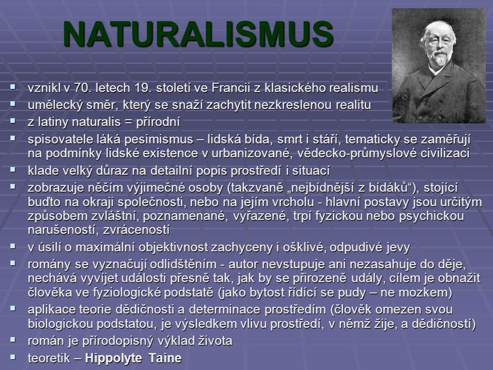 NATURALISMUS vvvvznikl v 70. letech 19. století ve Francii z klasického realismu uuuumělecký směr, který se snaží zachytit nezkreslenou realit