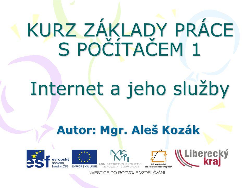 KURZ ZÁKLADY PRÁCE S POČÍTAČEM 1 Internet a jeho služby Autor: Mgr. Aleš Kozák