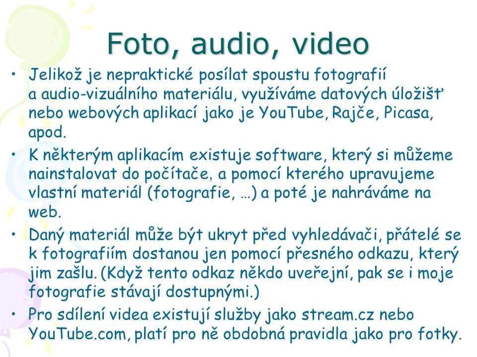 Foto, audio, video Jelikož je nepraktické posílat spoustu fotografií a audio-vizuálního materiálu, využíváme datových úložišť nebo webových aplikací jako je YouTube, Rajče, Picasa, apod.
