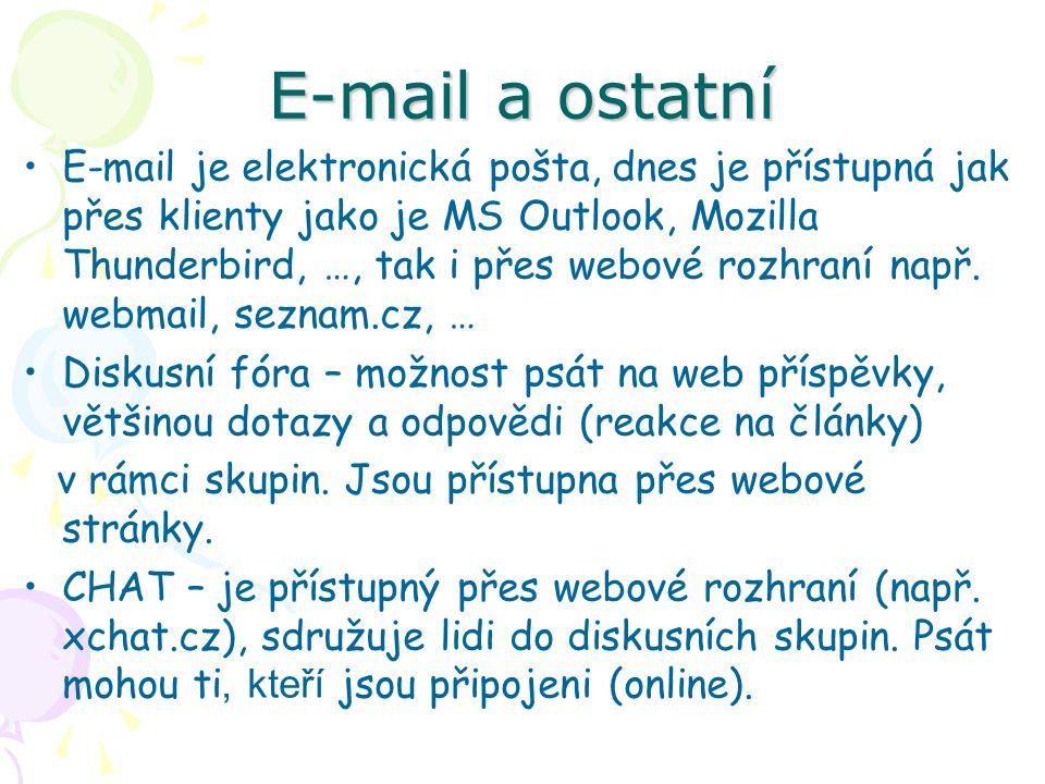 E-mail a ostatní E-mail je elektronická pošta, dnes je přístupná jak přes klienty jako je MS Outlook, Mozilla Thunderbird, …, tak i přes webové rozhraní např.