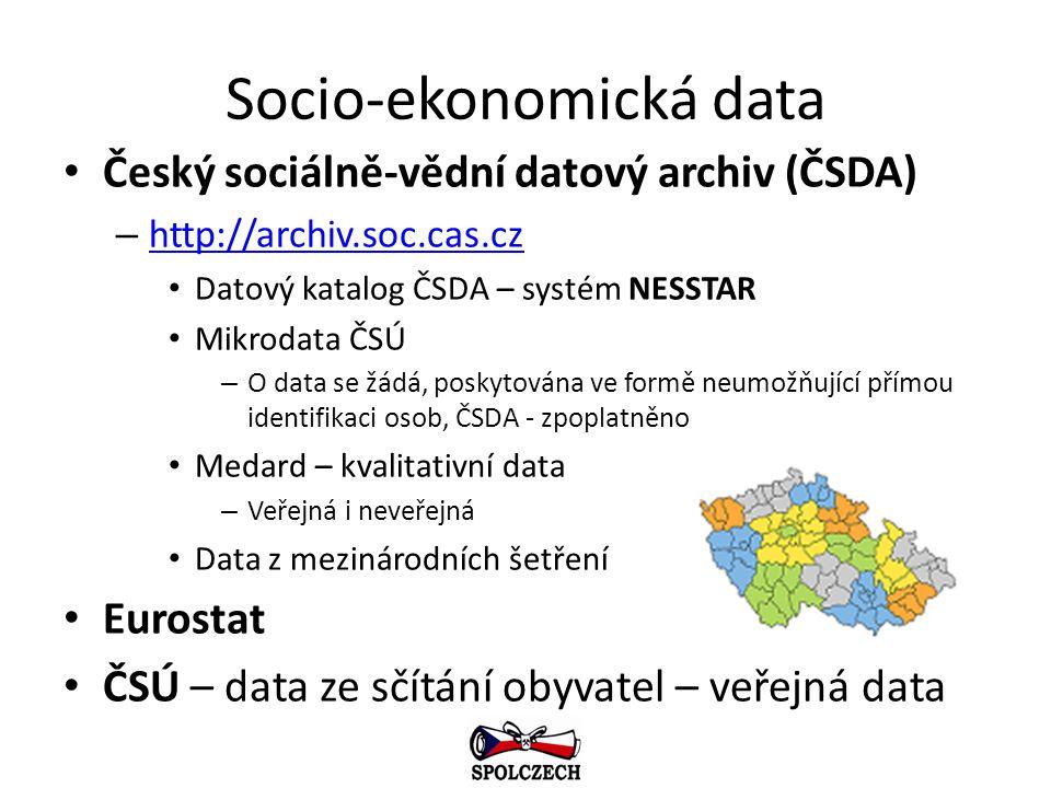 Socio-ekonomická data Český sociálně-vědní datový archiv (ČSDA) – http://archiv.soc.cas.cz http://archiv.soc.cas.cz Datový katalog ČSDA – systém NESST