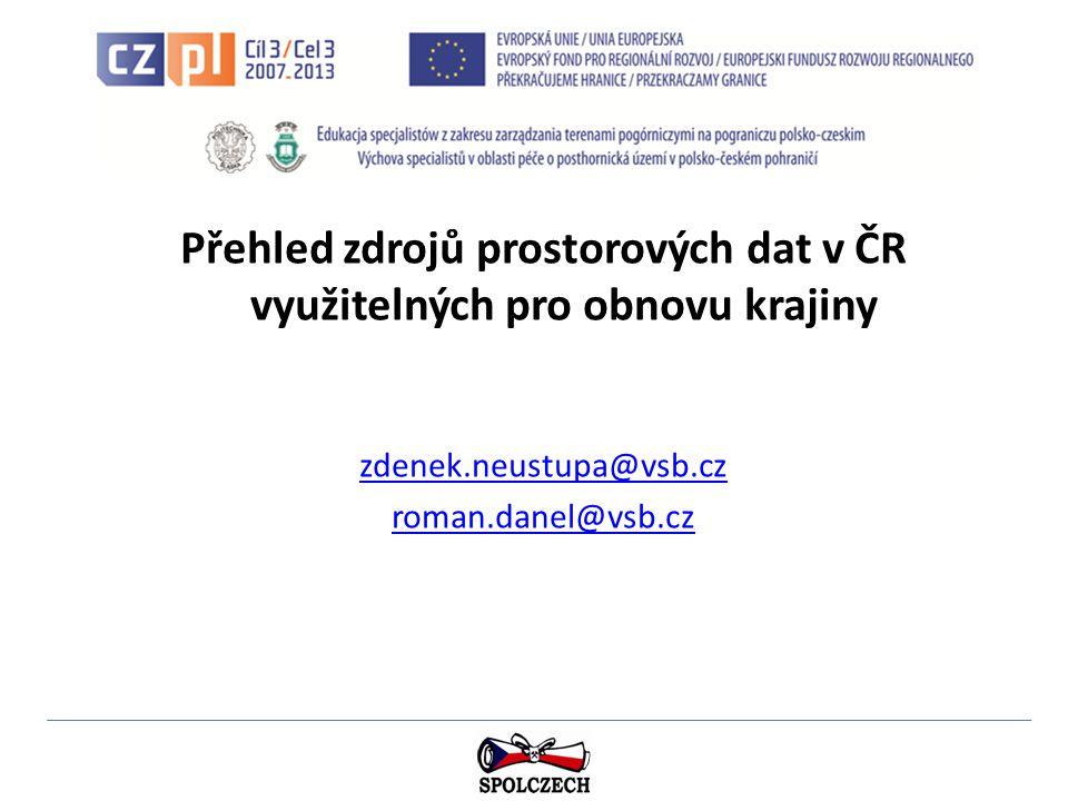 Přehled zdrojů prostorových dat v ČR využitelných pro obnovu krajiny zdenek.neustupa@vsb.cz roman.danel@vsb.cz