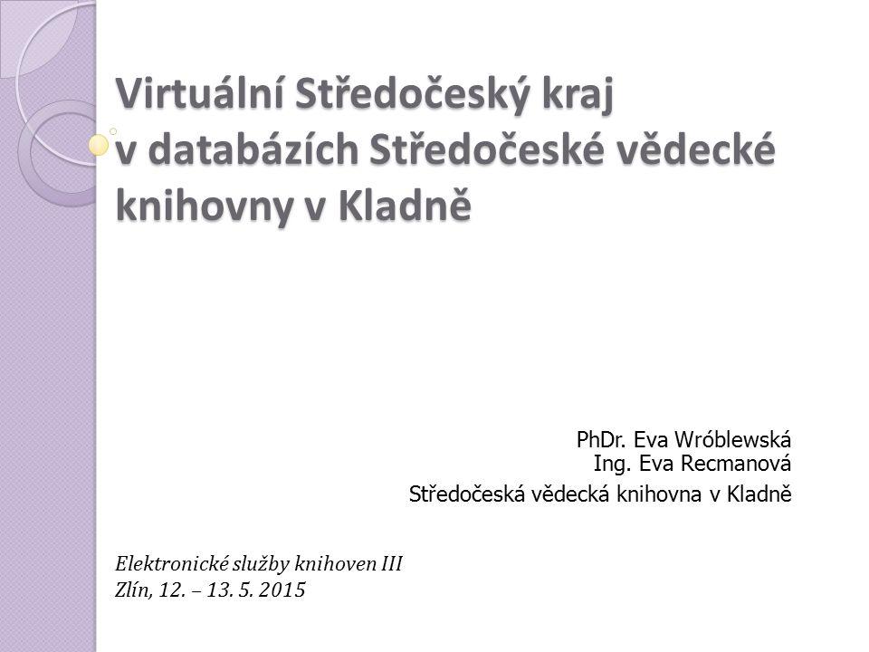 Virtuální Středočeský kraj v databázích Středočeské vědecké knihovny v Kladně PhDr.