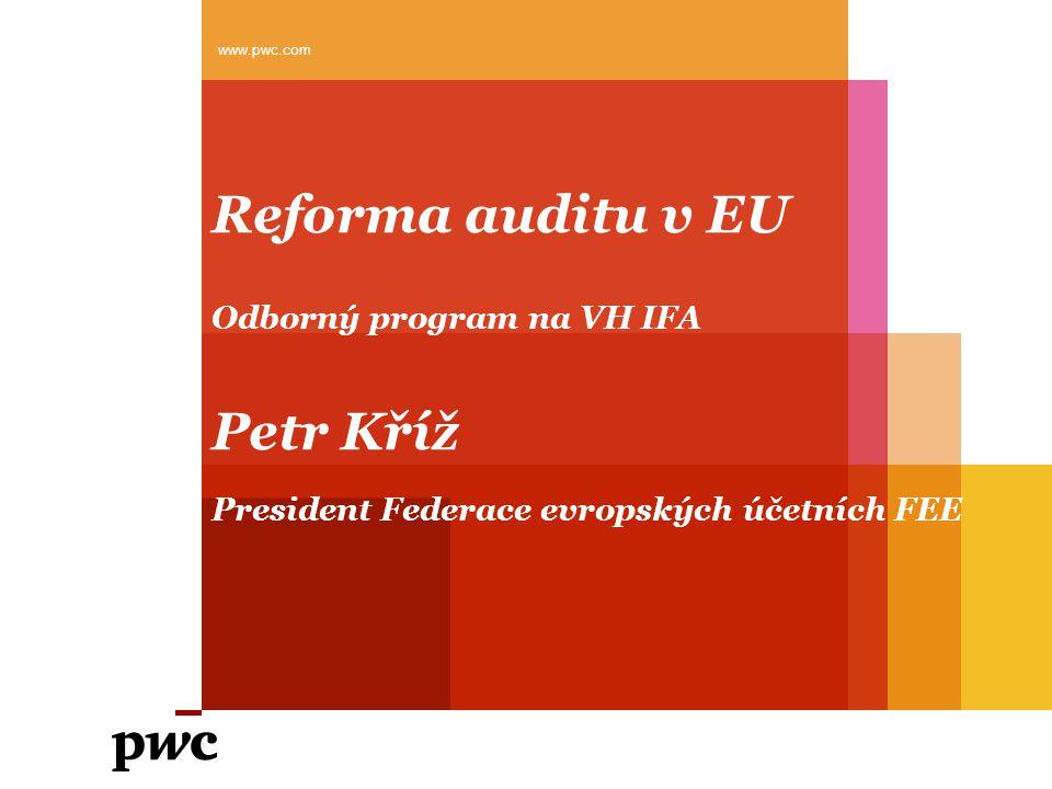 Reforma auditu v EU Odborný program na VH IFA Petr Kříž President Federace evropských účetních FEE www.pwc.com