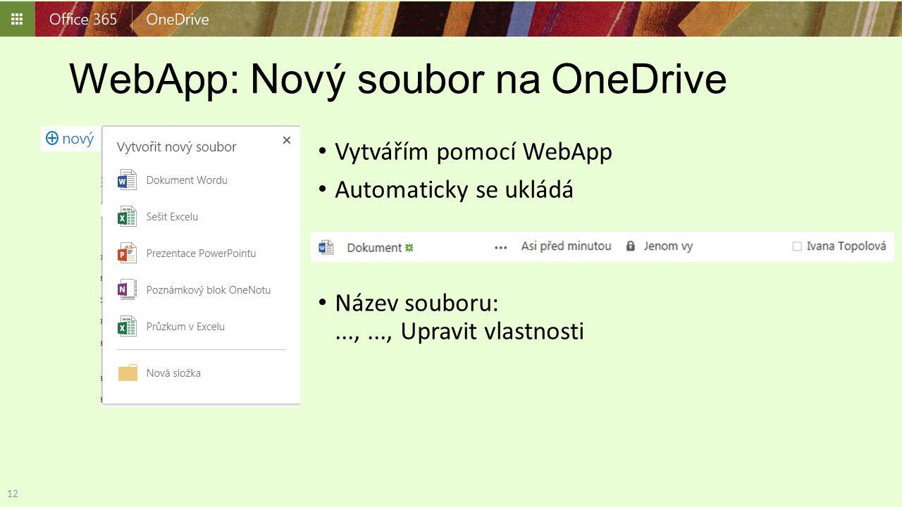 WebApp: Nový soubor na OneDrive Vytvářím pomocí WebApp Automaticky se ukládá Název souboru:...,..., Upravit vlastnosti 12