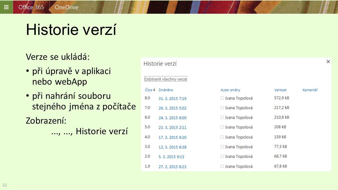 Historie verzí Verze se ukládá: při úpravě v aplikaci nebo webApp při nahrání souboru stejného jména z počítače Zobrazení:...,..., Historie verzí 22