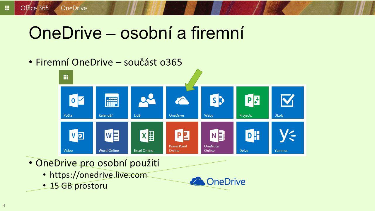 OneDrive – osobní a firemní Firemní OneDrive – součást o365 OneDrive pro osobní použití https://onedrive.live.com 15 GB prostoru 4
