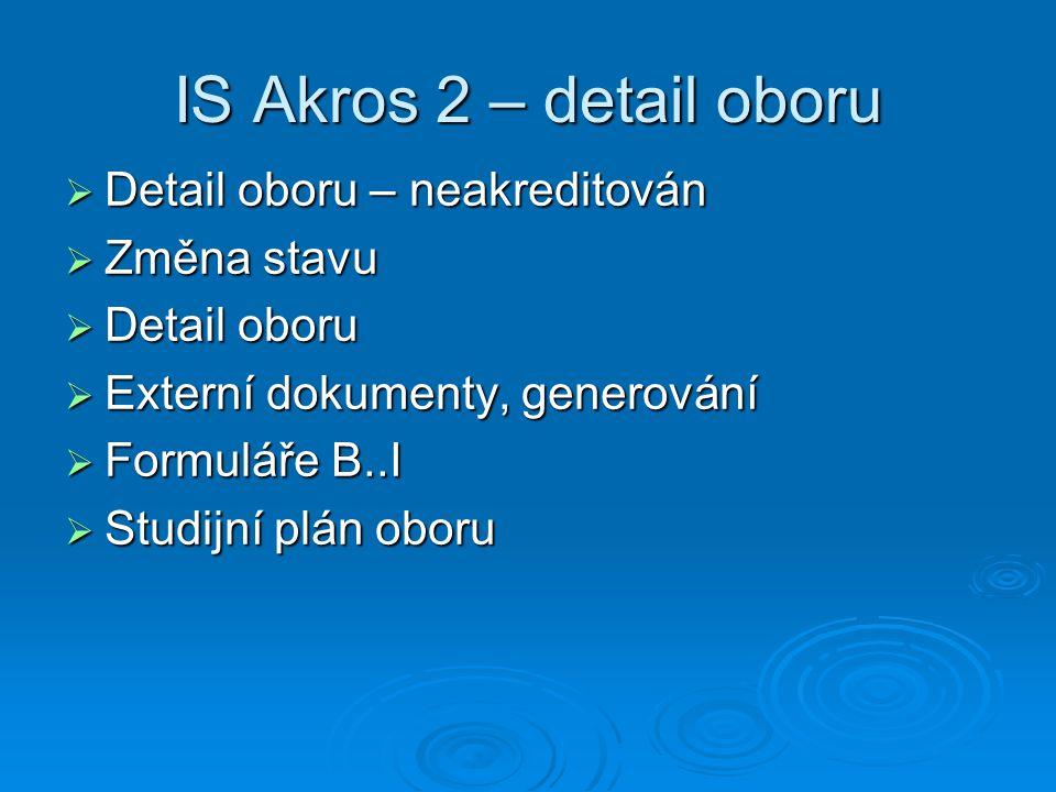 IS Akros 2 – detail oboru  Detail oboru – neakreditován  Změna stavu  Detail oboru  Externí dokumenty, generování  Formuláře B..I  Studijní plán oboru