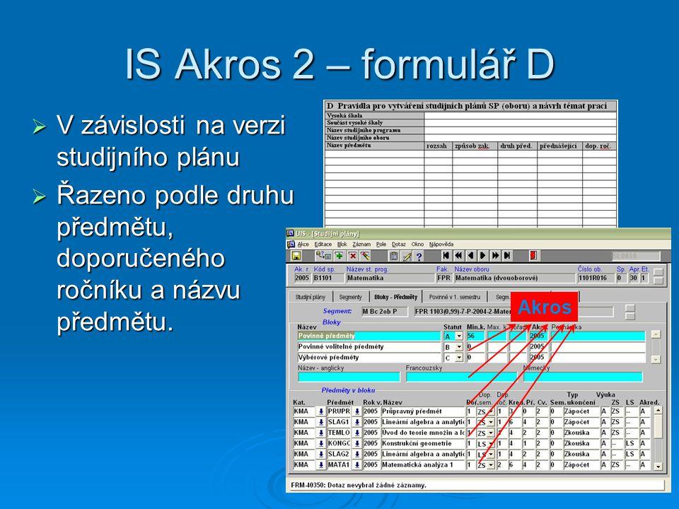 IS Akros 2 – formulář D  V závislosti na verzi studijního plánu  Řazeno podle druhu předmětu, doporučeného ročníku a názvu předmětu.