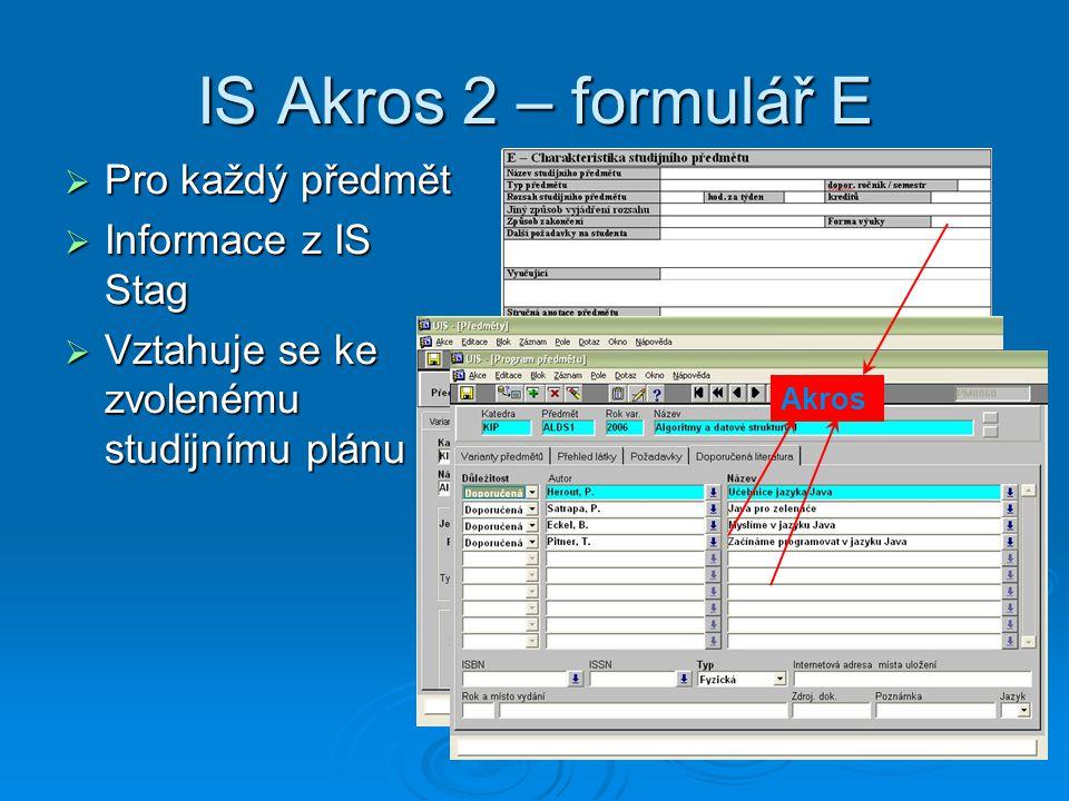 IS Akros 2 – formulář E  Pro každý předmět  Informace z IS Stag  Vztahuje se ke zvolenému studijnímu plánu Akros