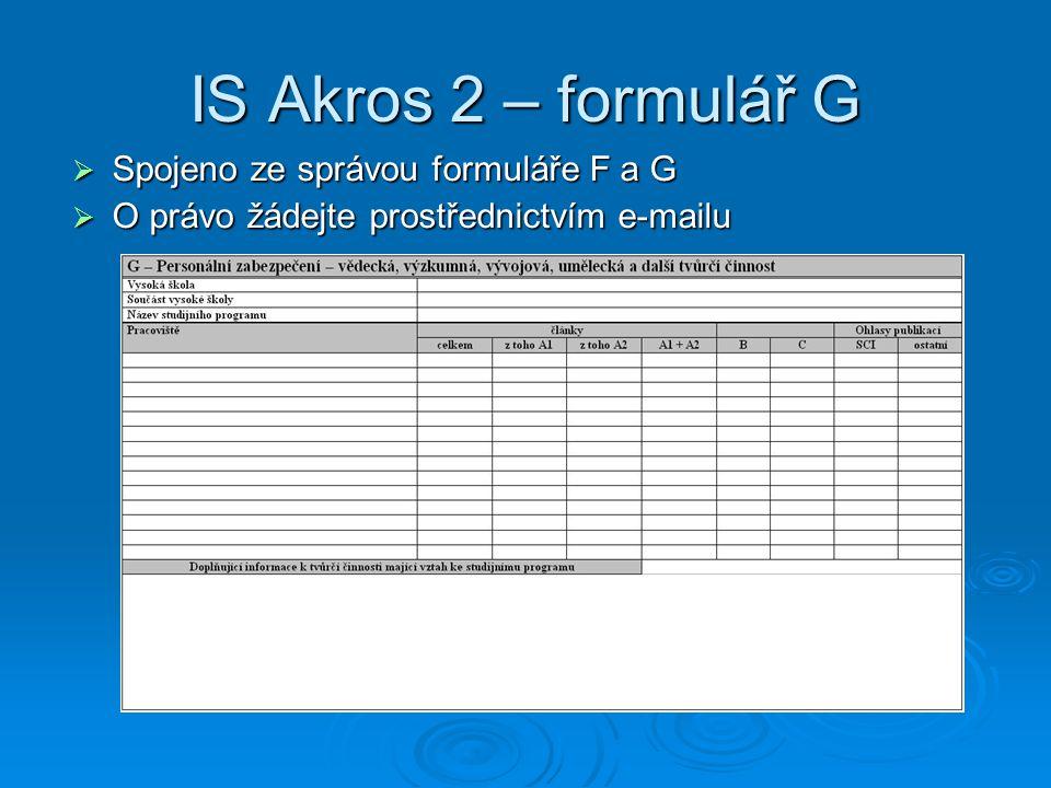 IS Akros 2 – formulář G  Spojeno ze správou formuláře F a G  O právo žádejte prostřednictvím e-mailu