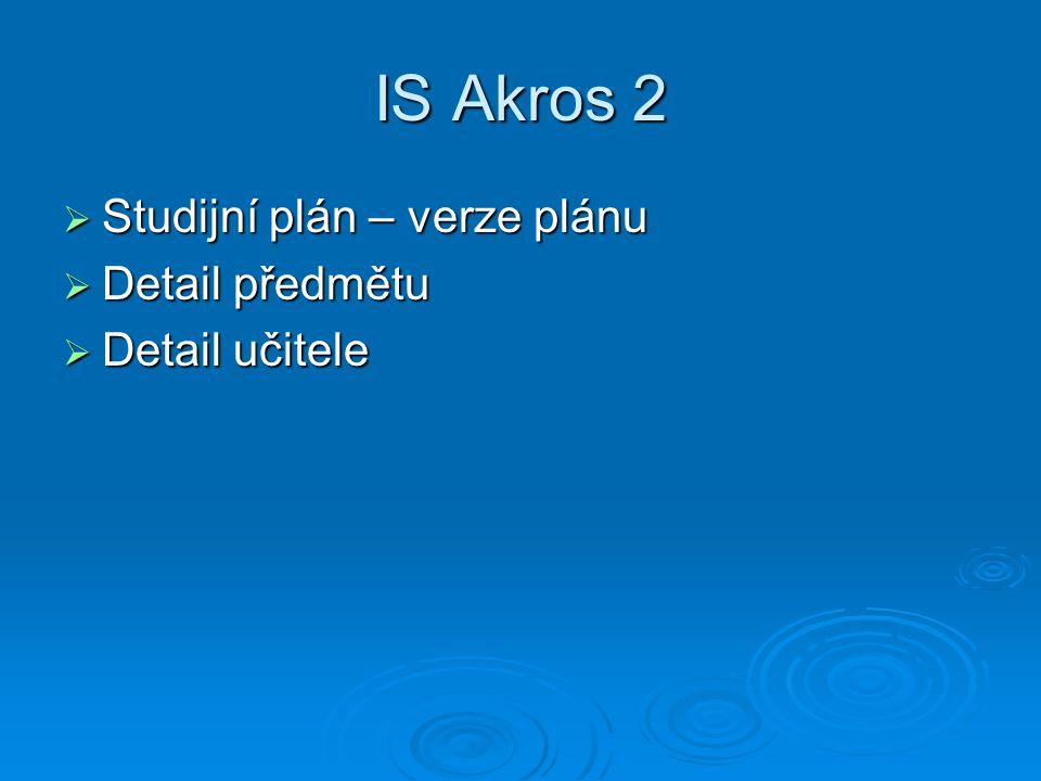 IS Akros 2  Studijní plán – verze plánu  Detail předmětu  Detail učitele