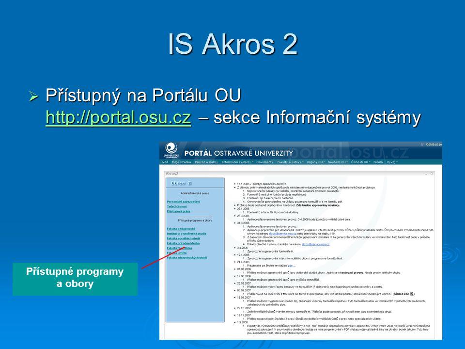 IS Akros 2  Přístupný na Portálu OU http://portal.osu.cz – sekce Informační systémy http://portal.osu.cz http://portal.osu.cz Přístupné programy a obory
