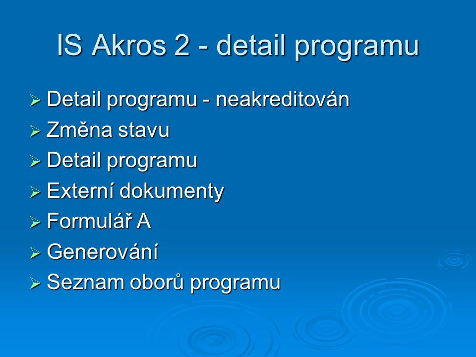IS Akros 2 - detail programu  Detail programu - neakreditován  Změna stavu  Detail programu  Externí dokumenty  Formulář A  Generování  Seznam oborů programu