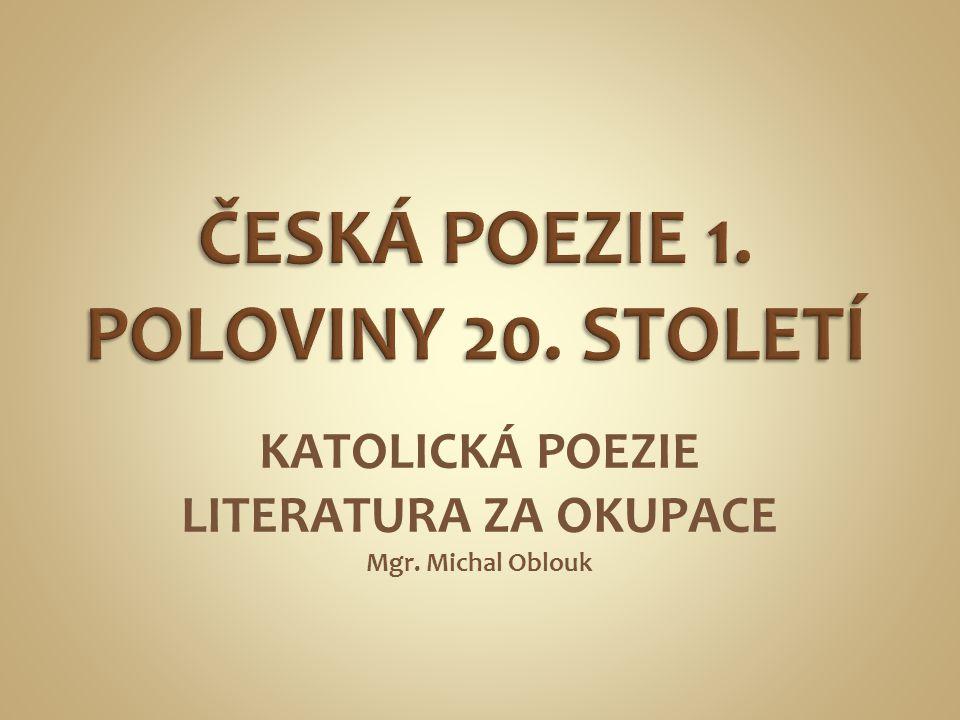KATOLICKÁ POEZIE LITERATURA ZA OKUPACE Mgr. Michal Oblouk