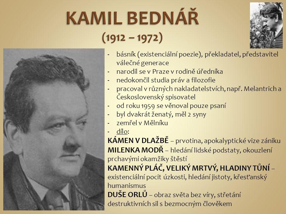 -básník (existenciální poezie), překladatel, představitel válečné generace -narodil se v Praze v rodině úředníka -nedokončil studia práv a filozofie -
