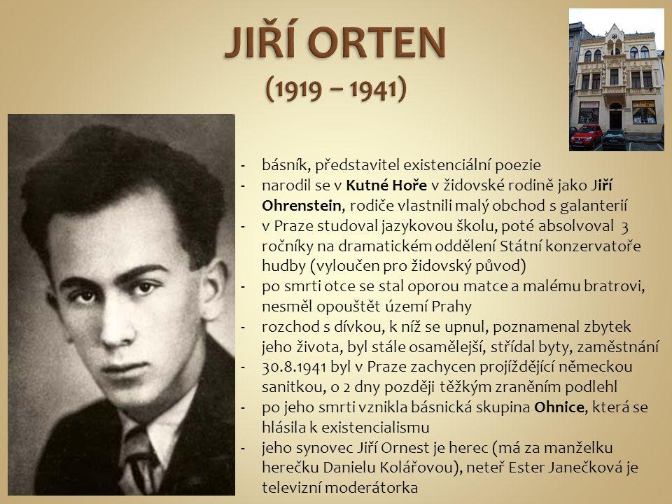 -básník, představitel existenciální poezie -narodil se v Kutné Hoře v židovské rodině jako Jiří Ohrenstein, rodiče vlastnili malý obchod s galanterií