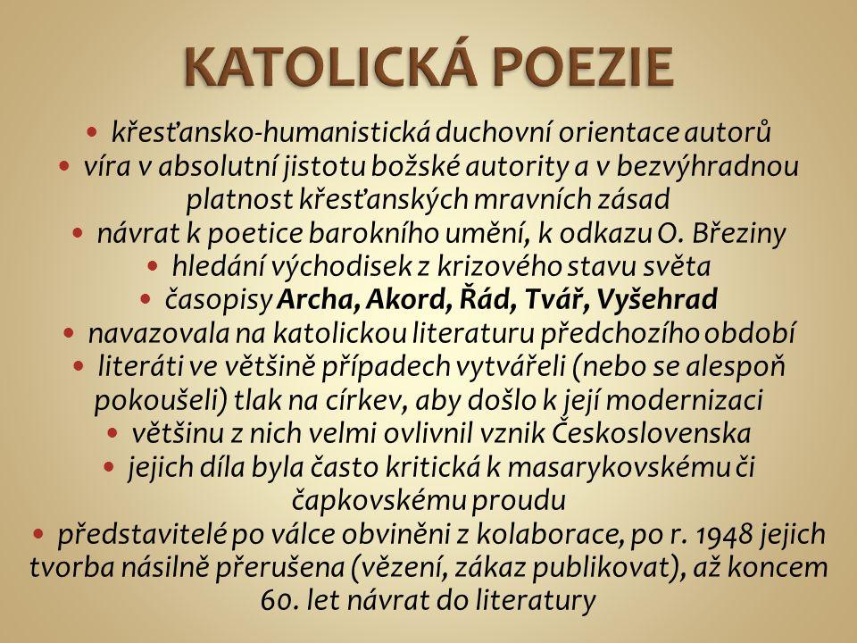 -básník, novinář a překladatel, vrcholný představitel české katolické poezie -narodil se v Mastníku na Třebíčsku v chudé rodině rolníka -ve dvou letech spadl z půdy a stal se invalidou (pohmoždil si páteř a hrudník) -vystudoval gymnázium v Třebíči, nedokončil studia filozofie na pražské univerzitě, místo toho složil nižší knihovnické zkoušky -ve 40.