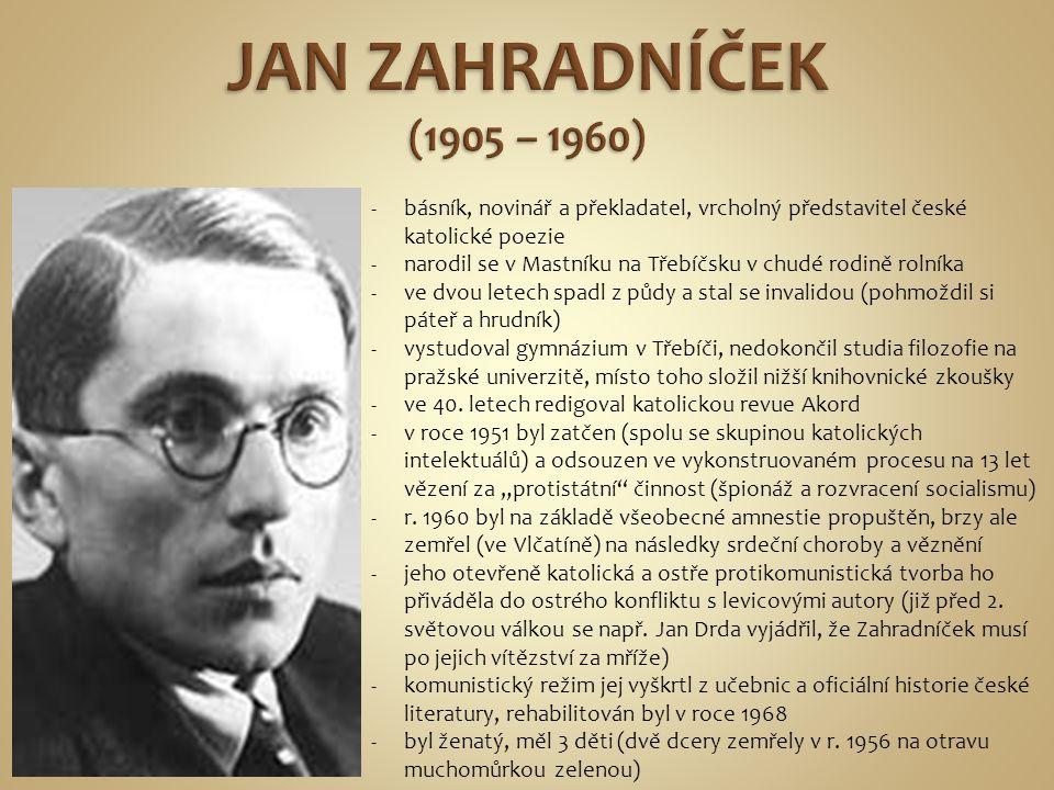 -básník, novinář a překladatel, vrcholný představitel české katolické poezie -narodil se v Mastníku na Třebíčsku v chudé rodině rolníka -ve dvou letec