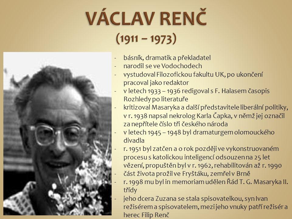 -básník, dramatik a překladatel -narodil se ve Vodochodech -vystudoval Filozofickou fakultu UK, po ukončení pracoval jako redaktor -v letech 1933 – 19