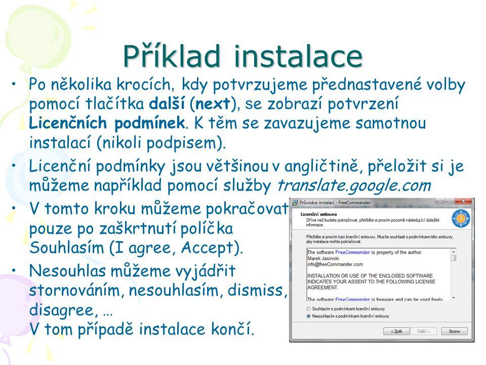 Příklad instalace Po několika krocích, kdy potvrzujeme přednastavené volby pomocí tlačítka další (next), s e zobrazí potvrzení Licenčních podmínek.